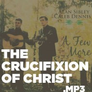 A Few More Seasons – The Crucifixion of Christ (MP3)