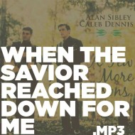 A Few More Seasons – When The Savior Reached Down for Me (MP3)