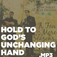 A Few More Seasons – Hold to God's Unchanging Hand (MP3)