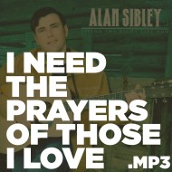 Living the Right Life Now – I Need the Prayers of Those I Love (MP3)